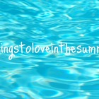 thingstoloveinthesummer
