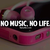 no music,no life 