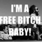I'm a free bitch