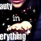 Beauty in Everything ♥