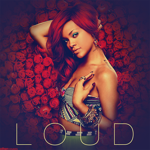 Rihanna___loud_v3_by_other_covers-d3i3qys_large