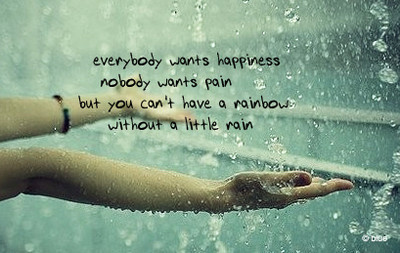 But you cant have a rainbow without a little rain. on vi.sualize.us
