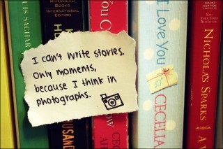 I-cant-write-stories-only-moments-because-i-think-in-photographs-106823-320-213_large