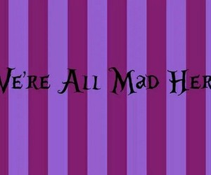 were all mad here
