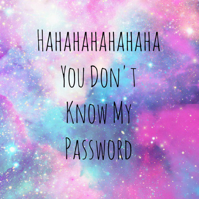 Hahahahaha You Don t know my Password ️ by Denisse Argelia