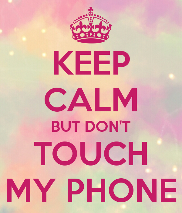 Dont Touch My Phone Wallpaper Zedge: Keep Calm But Don't Touch My Phone!