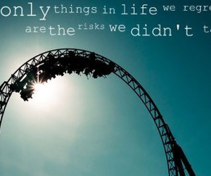 things life risk didn't