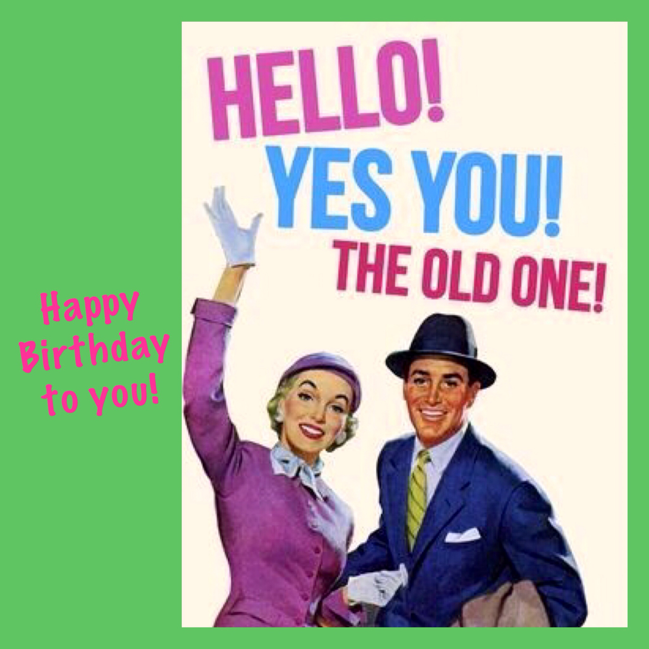 Funny Birthday Memes Home: Hello Yes You The Old One Happy Birthday