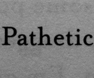 pathetic