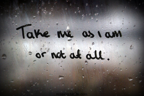take me as i am or not at all