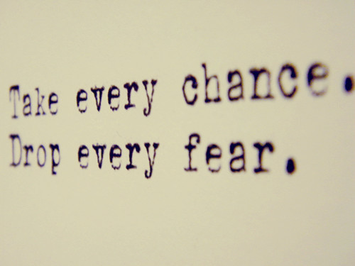 Hmm,every,fear,chance,fear,inspiration,life-14e80154ec07d2dfcca8057fd8946fa2_h_large