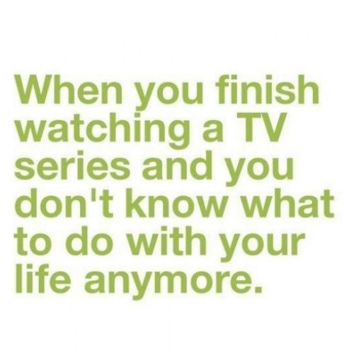 http://data.whicdn.com/images/18711748/when-you-finish-watching-a-tv-series-and430_large.jpg