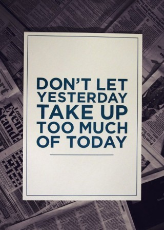 Dont-let-yesterday-take-up-too-much-of-today-189846-320-448_large