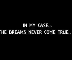 dreams never come true