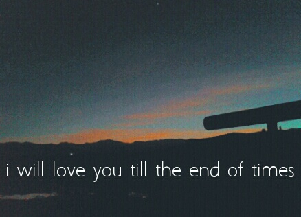i will love you till the end of time - photo #39