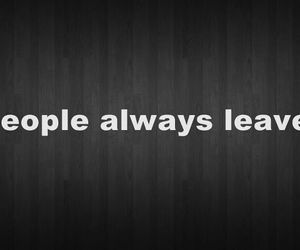 people always leave