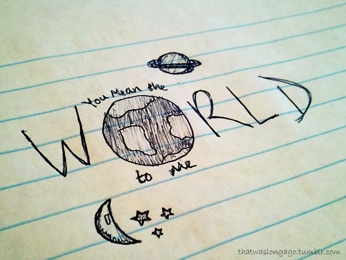 Amazing Quotes To Draw: You Do Mean The World To Me 💑