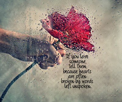 If+you+love+someone,+tell+them.+hearts+are+often+broken,+by+words+unspoken_large