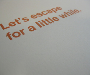 escape; love;