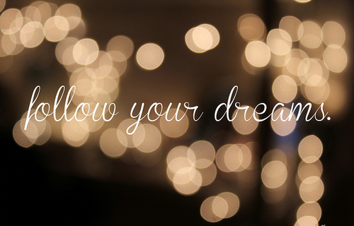follow your dreams <3 | Flickr - Photo Sharing!