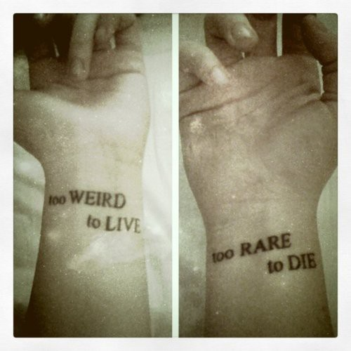 Too+weird+to+live+tattoo_large