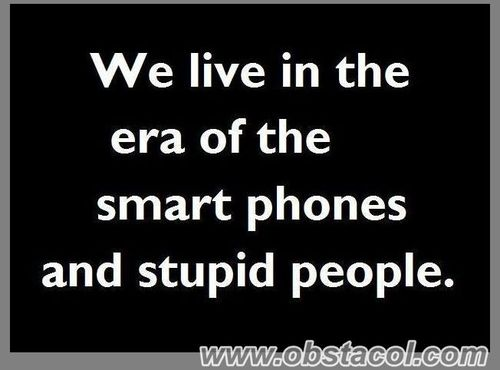 True-about-smart-phones-and-stupid-people_large