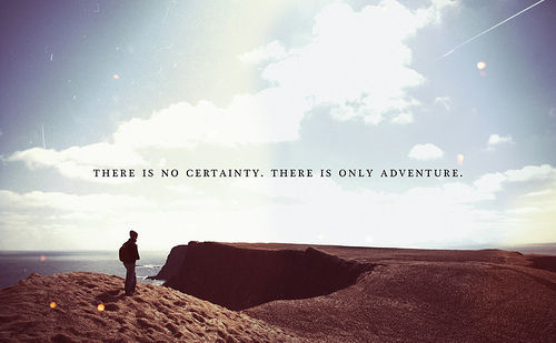 There-is-no-certainty-only-adventure_large