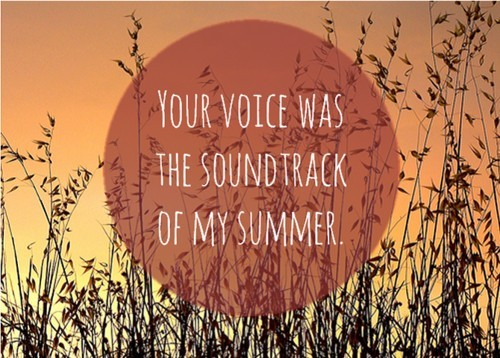 Your-voice-was-the-sound-track-of-my-summer-250021-500-358_large