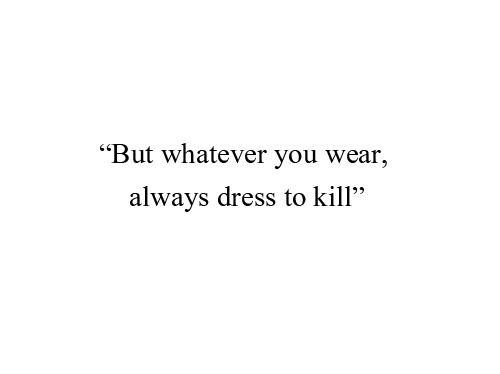 Dress,Fashion,Kill,So true,Text - inspiring picture on PicShip.com