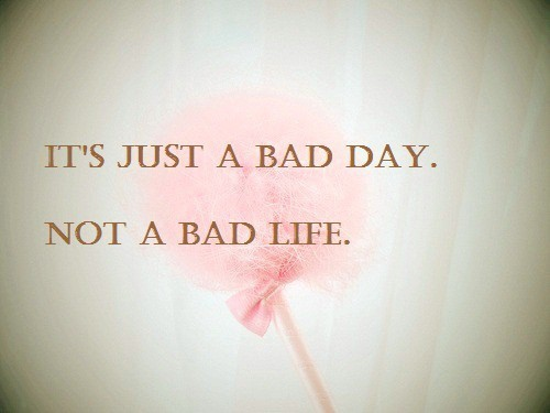 Bad-day-bad-life-inspirational-quote-favim.com-337792_large