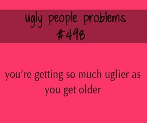 ugly+people+problems