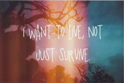 I_want_to_live__not_just_survive_large