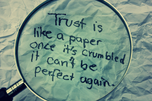 Trust is like a paper once it's crumbled it can't be perfect again. (Une&Cecilie - We exist)