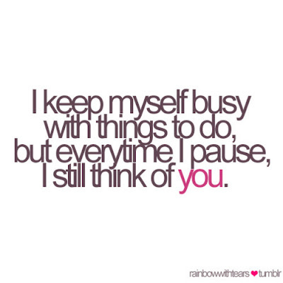 I_keep_myself_busy_with_things_to_do__but_everytime_i_pause__i_still_think_of_you_large