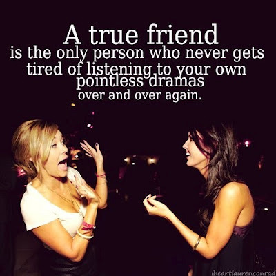 A_true_friend_is_the_only_person_who_never_gets_tired_of_listening_to_your_own_pointless_drama_over_and_over_again_large