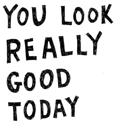 Youlookreallygoodtoday_large