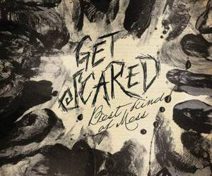 get scared