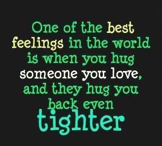 One-of-the-best-feelings-in-the-world-is-when-you-hug-someone-you-love-and-they-hug-u-back-even-tighter_large