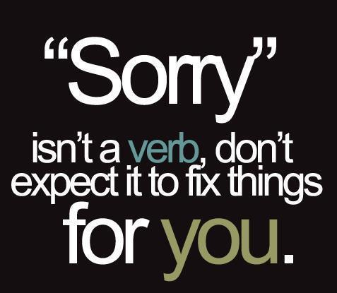 Sorry-isnt-a-verb-dont-expect-it-to-fix-things-for-you_large