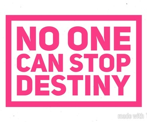 no one can stop destiny