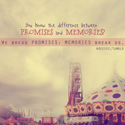 You_know_the_difference_between_promises_and_memories._we_break_promises__memories_break_us._large