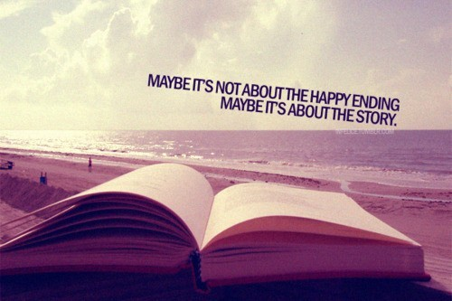 Maybe-its-not-about-the-happy-ending-maybe-its-about-the-story-258387-500-333_large