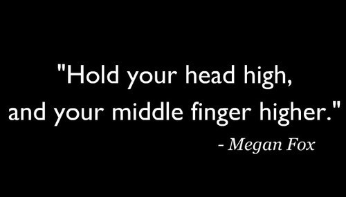 Fuck-you-hold-your-head-high-jiijii-megan-fox-proud-favim.com-412940_large