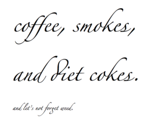 coffee; smoke; coke; weed