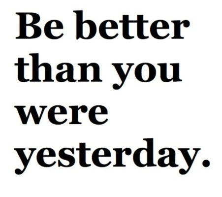 Be-better-than-you-were-yesterday_large