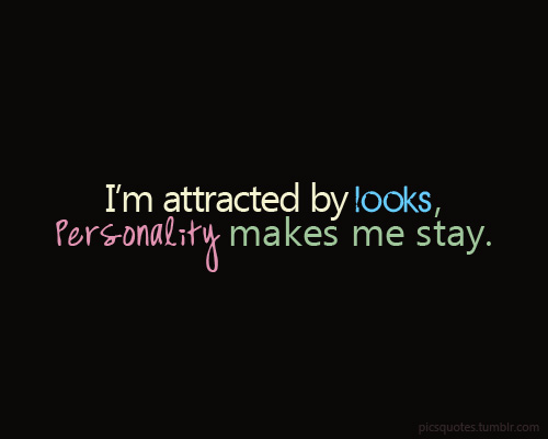 """Pics Quotes • """"I'm attracted by looks, Personality makes me..."""