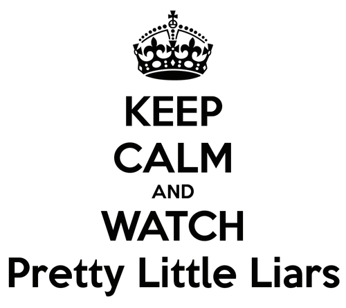 Keep-calm-and-watch-pretty-little-liars-10_large