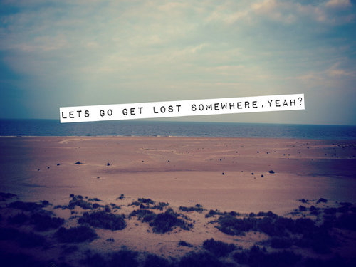 Lets_go_get_lost_somewhere__yeah__by_ruby_smiles_xo-d53u2hx_large