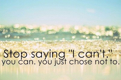 Stop-saying-i-cant-you-can-you-just-chose-not-to_large