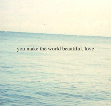 Nk_typography_quote_u_make_ze_world_beautiful_beautiful_love-f5d13800724d6994f946146ac8dcf298_h_large